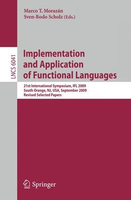 Abbildung von Morazán / Scholz | Implementation and Application of Functional Languages | 1st Edition. | 2010 | 21st International Symposium, ...