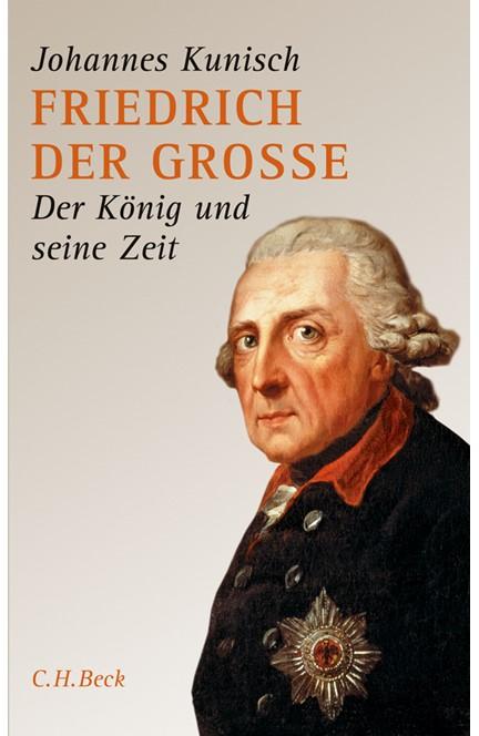 Cover: Johannes Kunisch, Friedrich der Grosse