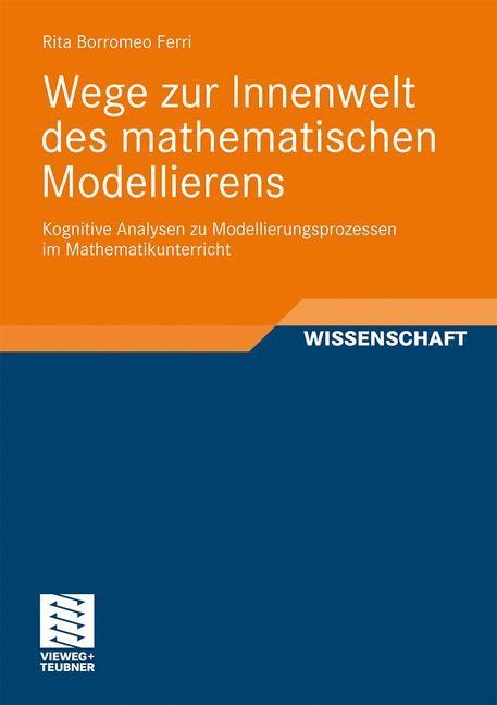 Wege zur Innenwelt des mathematischen Modellierens   Borromeo Ferri   Mit einem Geleitwort von Prof. Dr. Gloria Stillman, 2010   Buch (Cover)