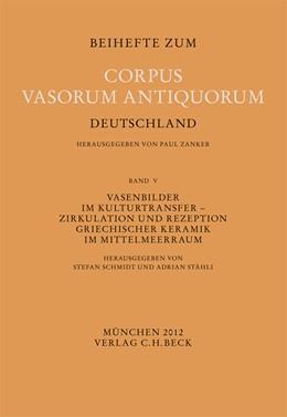 Abbildung von Schmidt, Stefan / Stähli, Adrian | Vasenbilder im Kulturtransfer | 2012 | Zirkulation und Rezeption grie... | Band 5