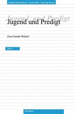 Abbildung von Meyer-Blanck / Roth / Seip | Jugend und Predigt | 2008 | Zwei fremde Welten? Ökumenisch...