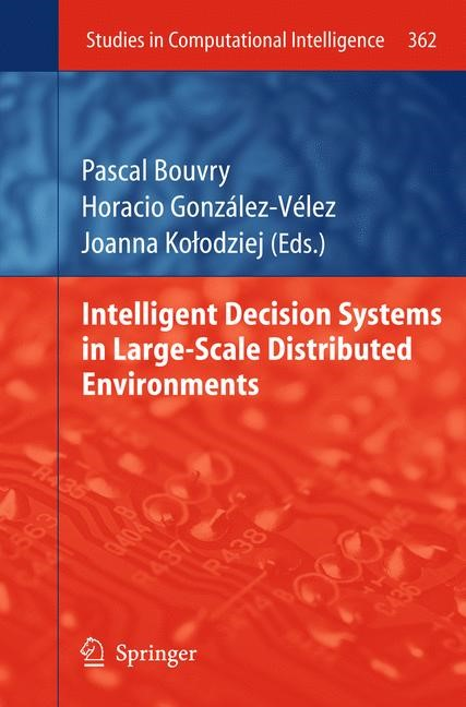 Intelligent Decision Systems in Large-Scale Distributed Environments | Bouvry / González-Vélez / Kolodziej, 2011 | Buch (Cover)
