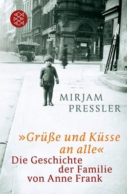 Abbildung von Pressler / Elias | »Grüße und Küsse an alle« | 2011 | Die Geschichte der Familie von...