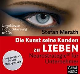 Abbildung von Merath | Die Kunst, seine Kunden zu lieben | 2011 | Neurostrategie® für Unternehmn...