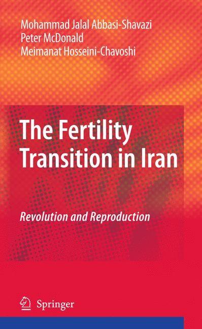 The Fertility Transition in Iran   Abbasi-Shavazi / McDonald / Hosseini-Chavoshi, 2011   Buch (Cover)