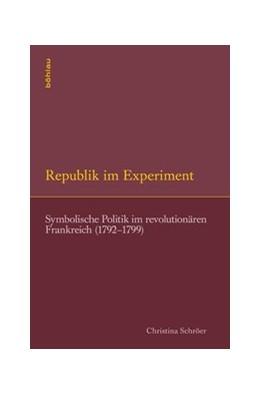 Abbildung von Schröer   Republik im Experiment   2014   Symbolische Politik im revolut...
