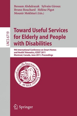Abbildung von Abdulrazak / Giroux / Bouchard / Pigot / Mokhtari | Towards Useful Services for Elderly and People with Disabilities | 2011 | 9th International Conference o...