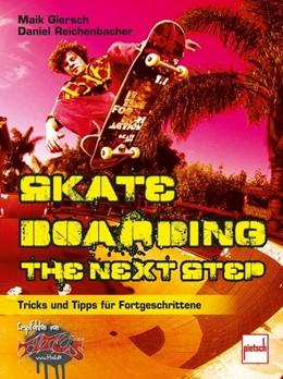 Abbildung von Giersch / Reichenbacher   Skateboarding. The next step   2011   Tipps und Tricks für Fortgesch...