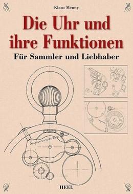 Abbildung von Menny / Stern | Die Uhr und ihre Funktionen | korrigierte, neu gesetzte Neuauflage | 2011 | Für Sammler und Liebhaber