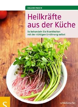 Abbildung von Possin   Heilkräfte aus der Küche   2011   So behandeln Sie Krankheiten m...