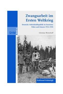 Abbildung von Westerhoff | Zwangsarbeit im Ersten Weltkrieg | 1. Auflage | 2011 | 25 | beck-shop.de