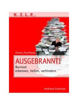 Abbildung von Poschkamp | Ausgebrannt! | 1. Aufl. 2011 | 2011 | Burnout erkennen, heilen, verh...