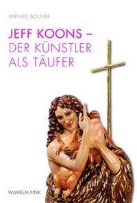 Jeff Koons - Der Künstler als Täufer | Bouvier | 1. Aufl. 2012, 2012 | Buch (Cover)