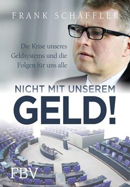 Abbildung von Schäffler   Nicht mit unserem Geld!   2014   Die Krise unseres Geldsystems ...