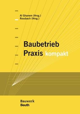 Abbildung von Al Ghanem / Rossbach   Baubetrieb Praxis kompakt   1. Auflage   2015   beck-shop.de