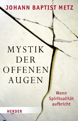 Abbildung von Metz / Reikerstorfer | Mystik der offenen Augen | 2. Auflage | 2011 | Wenn Spiritualität aufbricht