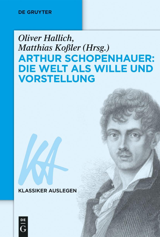 Arthur Schopenhauer: Die Welt als Wille und Vorstellung | Hallich / Koßler, 2014 | Buch (Cover)