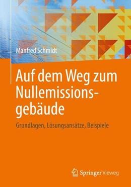 Abbildung von Schmidt | Auf dem Weg zum Nullemissionsgebäude | 2013 | Grundlagen, Lösungsansätze, Be...