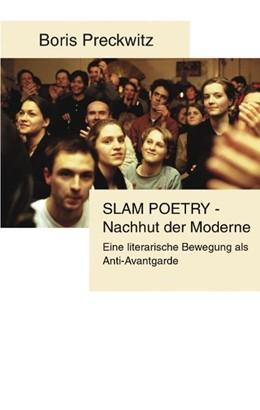 Abbildung von Preckwitz   Slam Poetry - Nachhut der Moderne   2002   Eine literarische Bewegung als...