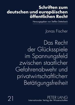 Abbildung von Fischer | Das Recht der Glücksspiele im Spannungsfeld zwischen staatlicher Gefahrenabwehr und privatwirtschaftlicher Betätigungsfreiheit | 2009 | 21