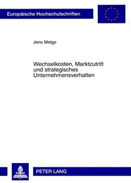 Abbildung von Metge | Wechselkosten, Marktzutritt und strategisches Unternehmensverhalten | 2008 | 3310