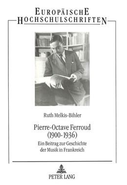 Abbildung von Melkis-Bihler   Pierre-Octave Ferroud (1900-1936)   1995   Ein Beitrag zur Geschichte der...   130