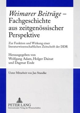 Abbildung von Adam / Ende / Dainat | «Weimarer Beiträge» – Fachgeschichte aus zeitgenössischer Perspektive | 2009 | Zur Funktion und Wirkung einer...