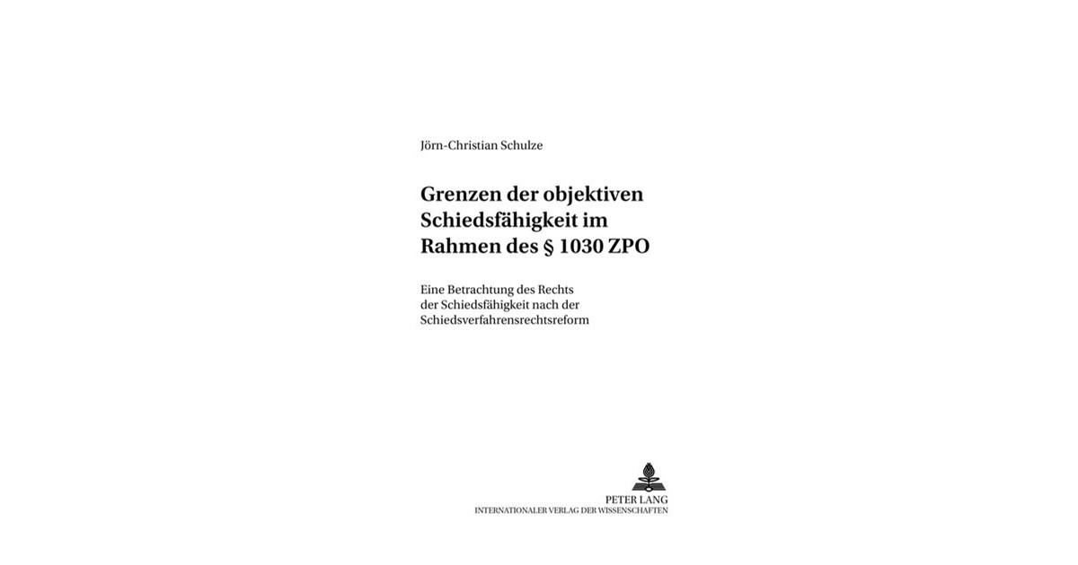 Grenzen der objektiven Schiedsfähigkeit im Rahmen des § 1030 ZPO ...