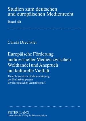 Abbildung von Drechsler | Europäische Förderung audiovisueller Medien zwischen Welthandel und Anspruch auf kulturelle Vielfalt | 2009