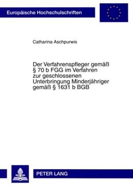 Abbildung von Aschpurwis | Der Verfahrenspfleger gemaess § 70 b FGG im Verfahren zur geschlossenen Unterbringung Minderjaehriger gemaess § 1631 b BGB | 2009 | 4717