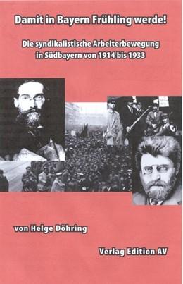 Abbildung von Döhring | Damit in Bayern Frühling werde! | 2007 | Die syndikalistische Arbeiterb...