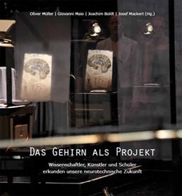 Abbildung von Müller / Maio / Boldt / Mackert   Das Gehirn als Projekt   2011   Wissenschaftler, Künstler und ...