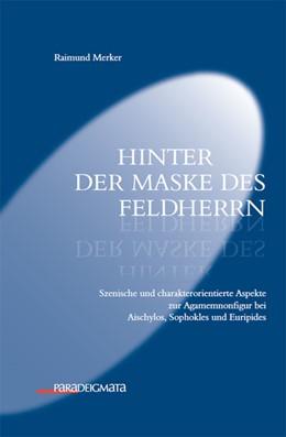 Abbildung von Merker | Hinter der Maske des Feldherrn | 2011 | Szenische und charakterorienti... | 15