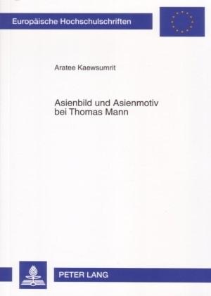 Asienbild und Asienmotiv bei Thomas Mann | Kaewsumrit, 2007 | Buch (Cover)