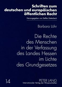 Abbildung von Löhr | Die Rechte des Menschen in der Verfassung des Landes Hessen im Lichte des Grundgesetzes | 2007