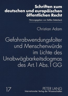 Abbildung von Adam   Gefahrabwendungsfolter und Menschenwürde im Lichte des Unabwägbarkeitsdogmas des Art. 1 Abs. 1 GG   2008   17