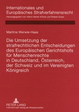 Abbildung von Werwie-Haas   Die Umsetzung der strafrechtlichen Entscheidungen des Europäischen Gerichtshofs für Menschenrechte in Deutschland, Österreich, der Schweiz und im Vereinigten Königreich   2008   5