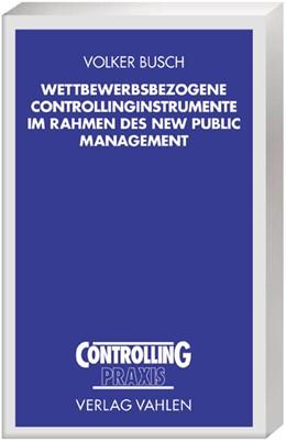 Abbildung von Busch | Wettbewerbsbezogene Controllinginstrumente im Rahmen des New Public Management | 1. Auflage | 2004 | beck-shop.de
