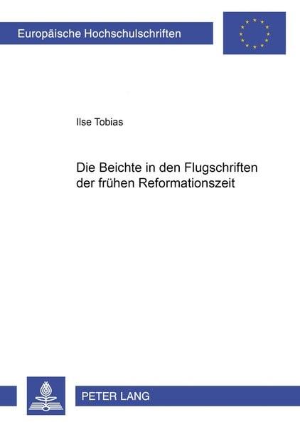 Abbildung von Tobias   Die Beichte in den Flugschriften der frühen Reformationszeit   2002