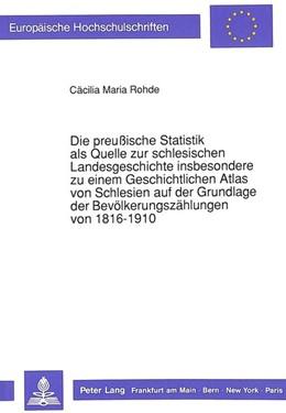 Abbildung von Die preussische Statistik als Quelle zur schlesischen Landesgeschichte insbesondere zu einem Geschichtlichen Atlas von Schlesien auf der Grundlage der Bevoelkerungszaehlungen von 1816-1910 | 1990