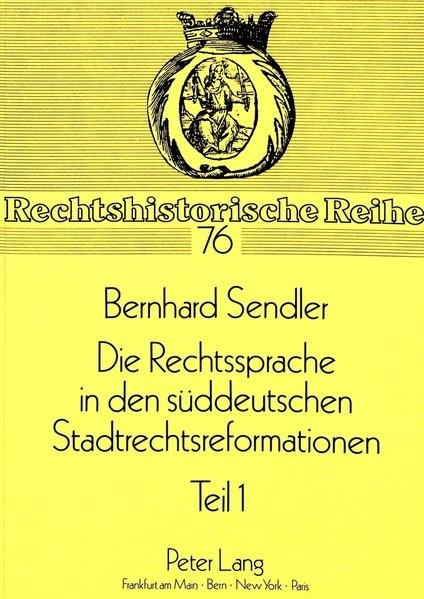 Abbildung von Sendler   Die Rechtssprache in den süddeutschen Stadtrechtsreformationen   1990