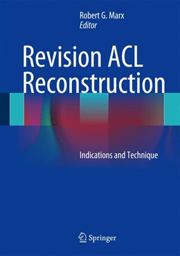 Abbildung von Marx | Revision ACL Reconstruction | 2013 | Indications and Technique