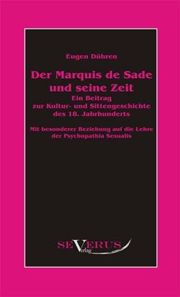 Abbildung von Dühren | Der Marquis de Sade und seine Zeit | 1. Aufl., Nachdruck der Originalausgabe von 1927 | 2011 | Ein Beitrag zur Kultur- und Si...