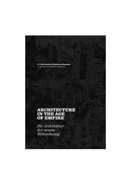 Abbildung von Architecture in the Age of Empire / Architektur der neuen Weltordnung   Neuausgabe   2011   11. Internationales Bauhaus-Ko...