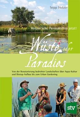 Abbildung von Holzer | Wüste oder Paradies | 2013 | Holzer´sche Permakultur jetzt!...