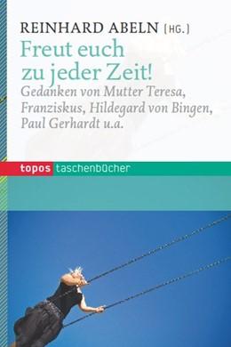 Abbildung von Abeln | Freut euch zu jeder Zeit | 2011 | Gedanken von Mutter Teresa, Fr...