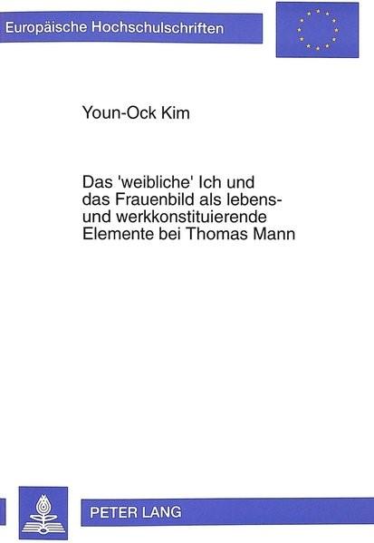 Abbildung von Kim | Das 'weibliche' Ich und das Frauenbild als lebens- und werkkonstituierende Elemente bei Thomas Mann | 1997