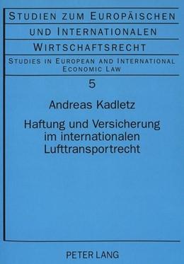 Abbildung von Kadletz | Haftung und Versicherung im internationalen Lufttransportrecht | 1998