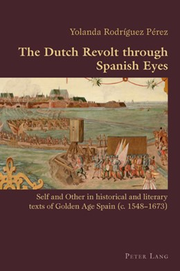 Abbildung von Rodriguez | The Dutch Revolt through Spanish Eyes | 2008 | Self and Other in historical a... | 16