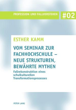 Vom Seminar zur Fachhochschule - neue Strukturen, bewährte Mythen | Kamm, 2007 | Buch (Cover)